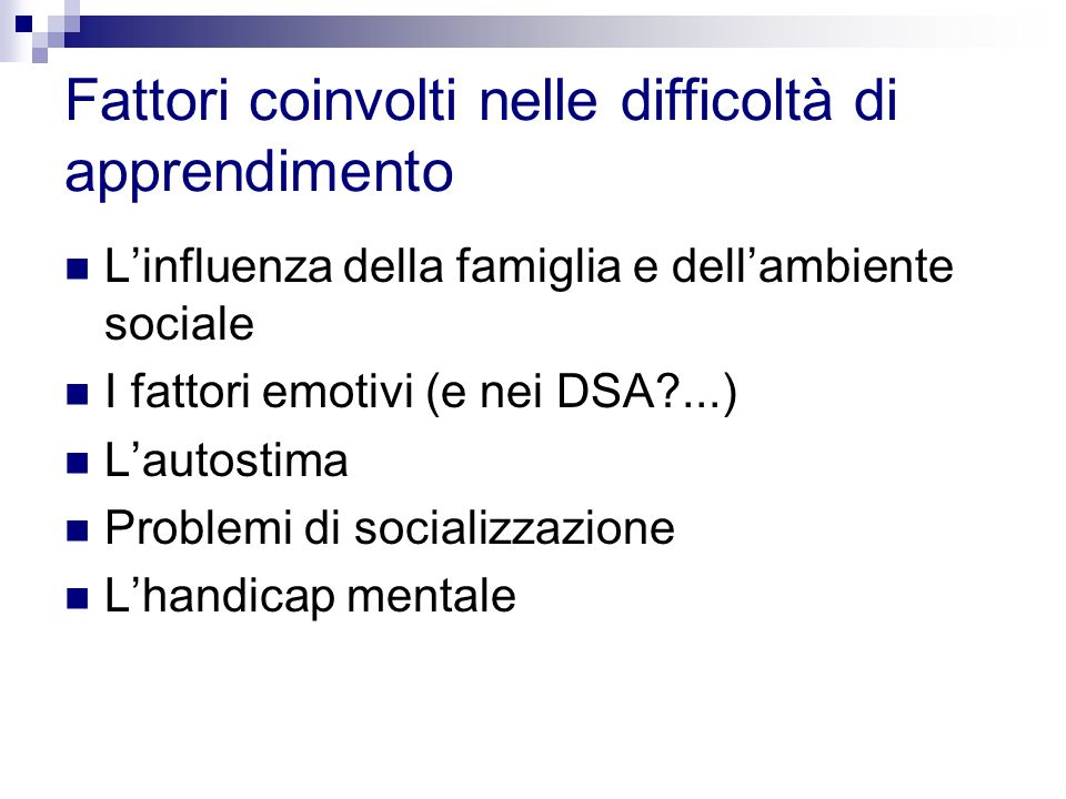 Fattori coinvolti nelle difficoltà di apprendimento Linfluenza della famiglia e dellambiente sociale I fattori emotivi (e nei DSA?...) Lautostima Prob