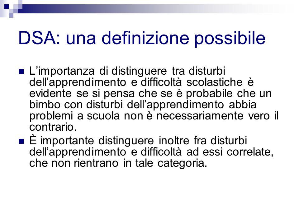 DSA: una definizione possibile Limportanza di distinguere tra disturbi dellapprendimento e difficoltà scolastiche è evidente se si pensa che se è prob