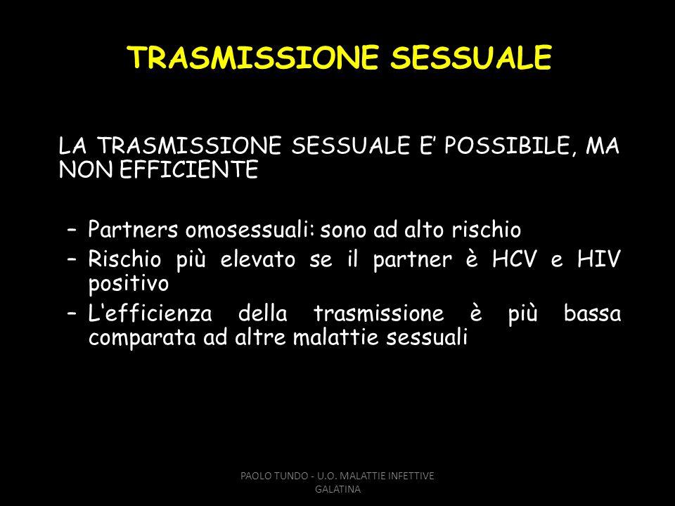 TRASMISSIONE SESSUALE LA TRASMISSIONE SESSUALE E POSSIBILE, MA NON EFFICIENTE –Partners omosessuali: sono ad alto rischio –Rischio più elevato se il p