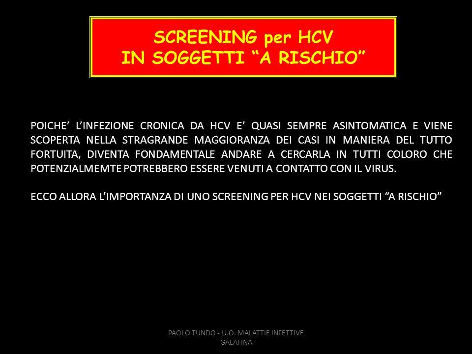 SCREENING per HCV IN SOGGETTI A RISCHIO PAOLO TUNDO - U.O. MALATTIE INFETTIVE GALATINA POICHE LINFEZIONE CRONICA DA HCV E QUASI SEMPRE ASINTOMATICA E