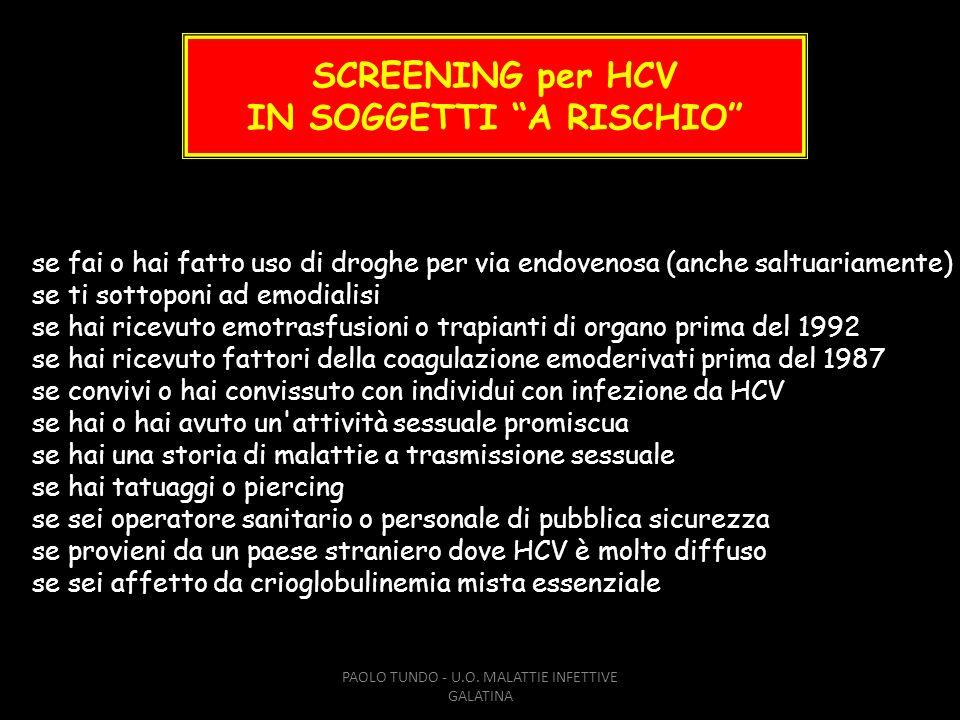 SCREENING per HCV IN SOGGETTI A RISCHIO se fai o hai fatto uso di droghe per via endovenosa (anche saltuariamente) se ti sottoponi ad emodialisi se ha