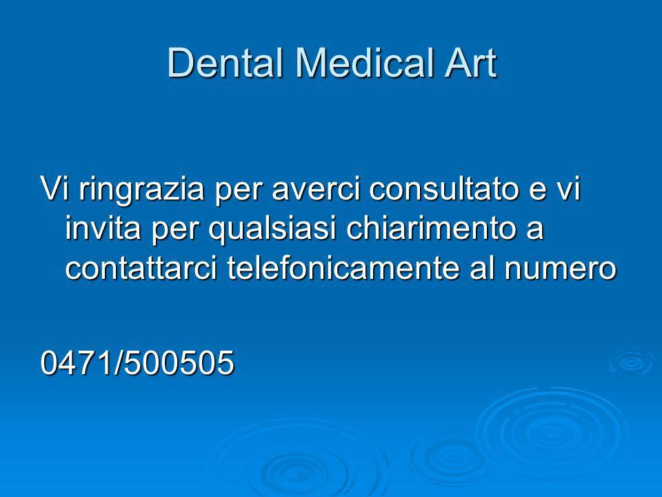 Dental Medical Art Vi ringrazia per averci consultato e vi invita per qualsiasi chiarimento a contattarci telefonicamente al numero 0471/500505