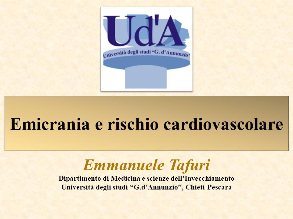 Emicrania e rischio cardiovascolare Emmanuele Tafuri Dipartimento di Medicina e scienze dellInvecchiamento Università degli studi G.dAnnunzio, Chieti-