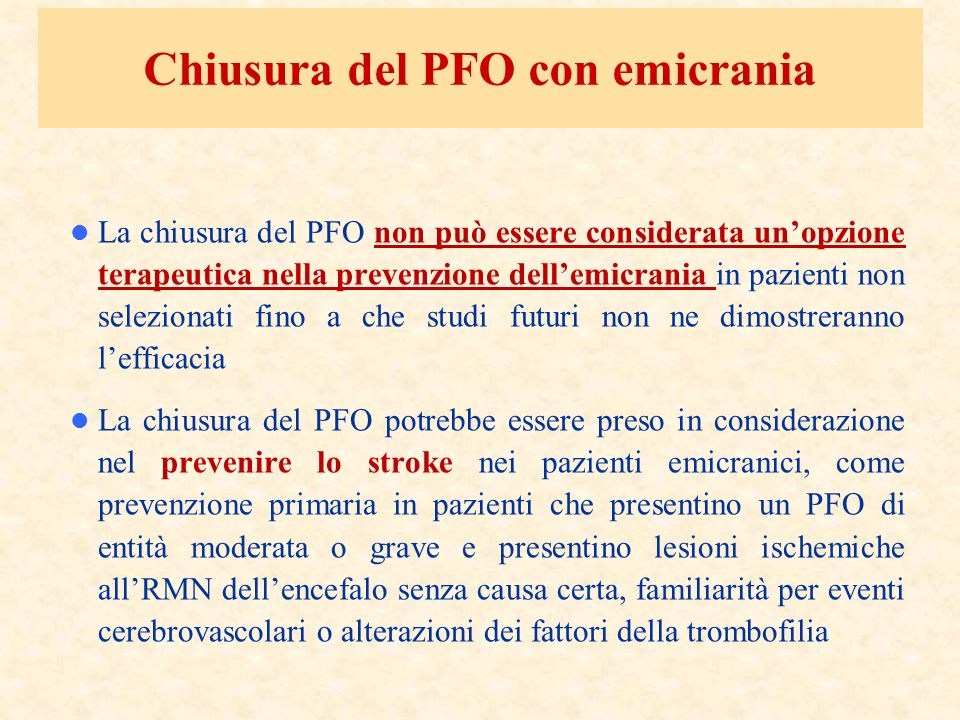 La chiusura del PFO non può essere considerata unopzione terapeutica nella prevenzione dellemicrania in pazienti non selezionati fino a che studi futu