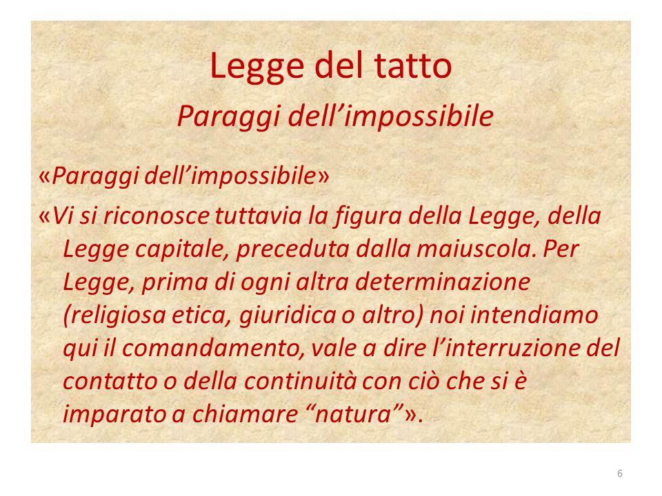 Legge del tatto Paraggi dellimpossibile «Paraggi dellimpossibile» «Vi si riconosce tuttavia la figura della Legge, della Legge capitale, preceduta dalla maiuscola.
