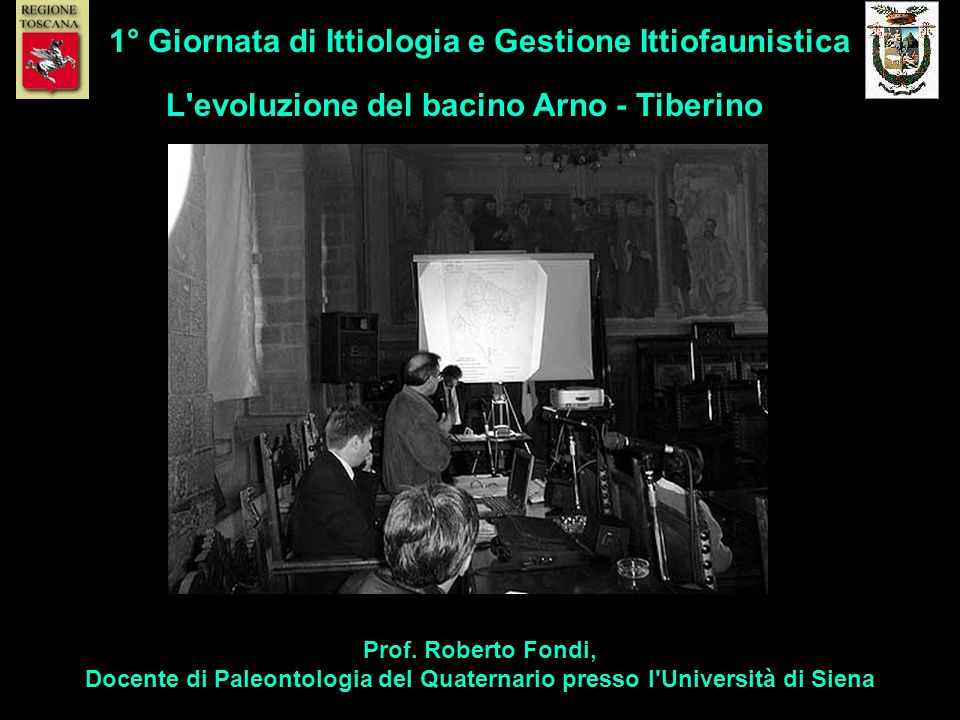 Prof. Roberto Fondi, Docente di Paleontologia del Quaternario presso l'Università di Siena 1° Giornata di Ittiologia e Gestione Ittiofaunistica L'evol