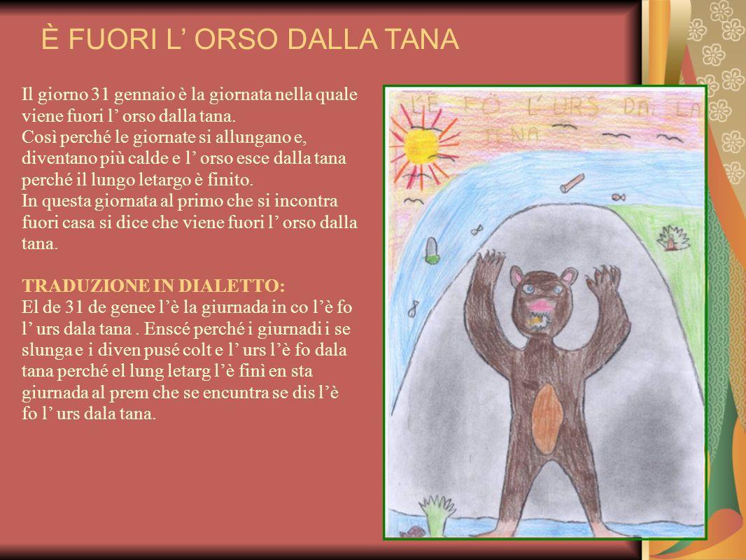 Il giorno 31 gennaio è la giornata nella quale viene fuori l orso dalla tana. Così perché le giornate si allungano e, diventano più calde e l orso esc