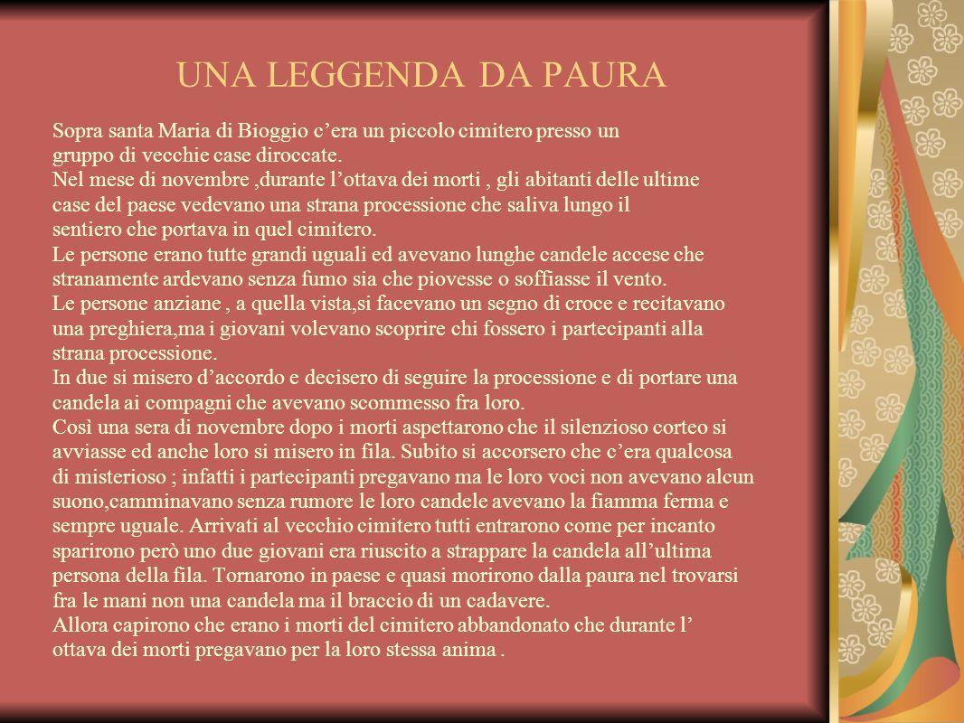 UNA LEGGENDA DA PAURA Sopra santa Maria di Bioggio cera un piccolo cimitero presso un gruppo di vecchie case diroccate. Nel mese di novembre,durante l