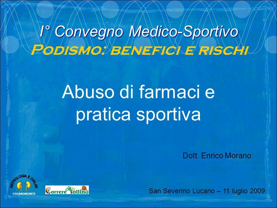 CHIAROMONTE Abuso di farmaci e pratica sportiva I° Convegno Medico-Sportivo Podismo: benefici e rischi Dott. Enrico Morano San Severino Lucano – 11 lu