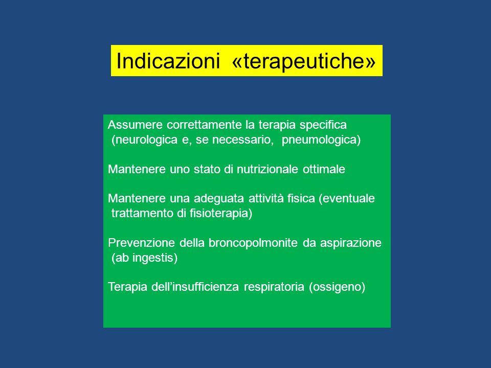 Indicazioni «terapeutiche» Assumere correttamente la terapia specifica (neurologica e, se necessario, pneumologica) Mantenere uno stato di nutrizional