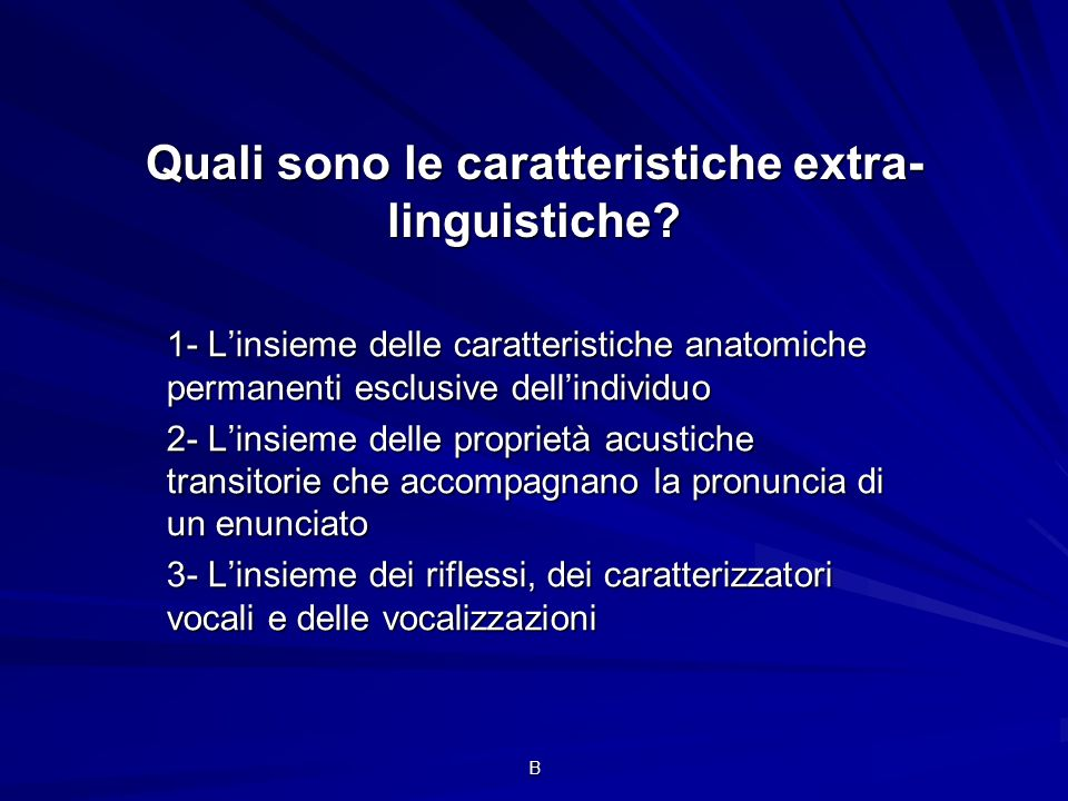 B Quali sono le caratteristiche extra- linguistiche? 1- Linsieme delle caratteristiche anatomiche permanenti esclusive dellindividuo 2- Linsieme delle