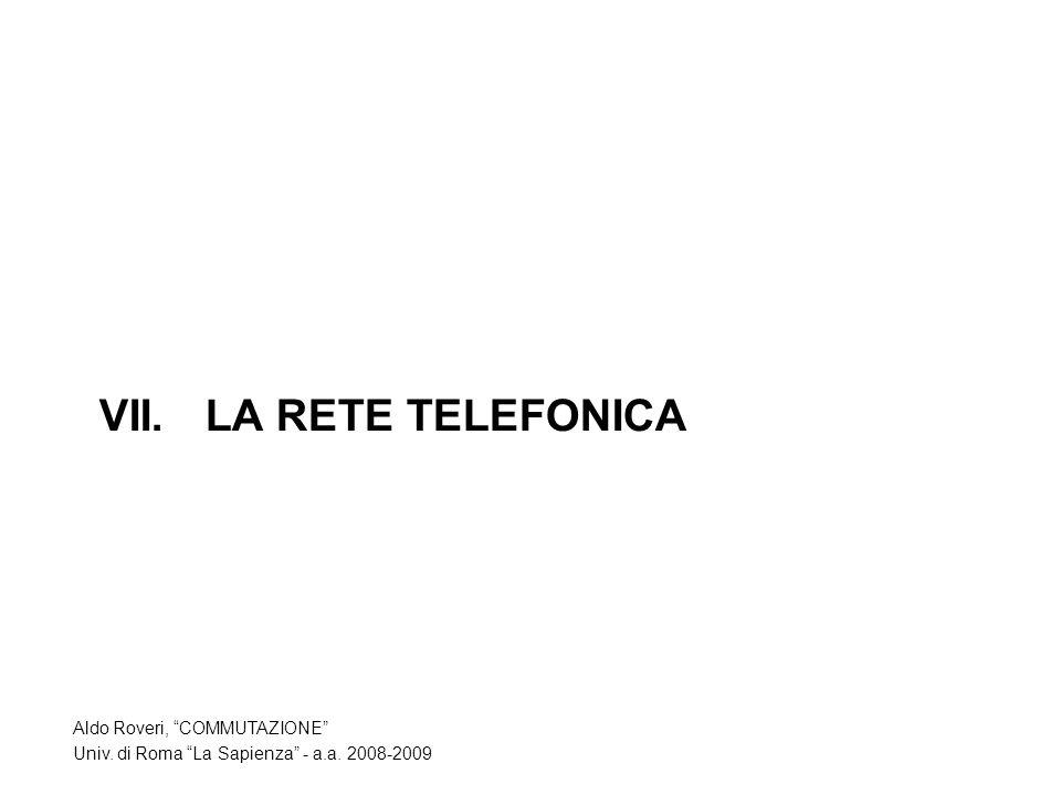 VII.LA RETE TELEFONICA Aldo Roveri, COMMUTAZIONE Univ. di Roma La Sapienza - a.a. 2008-2009