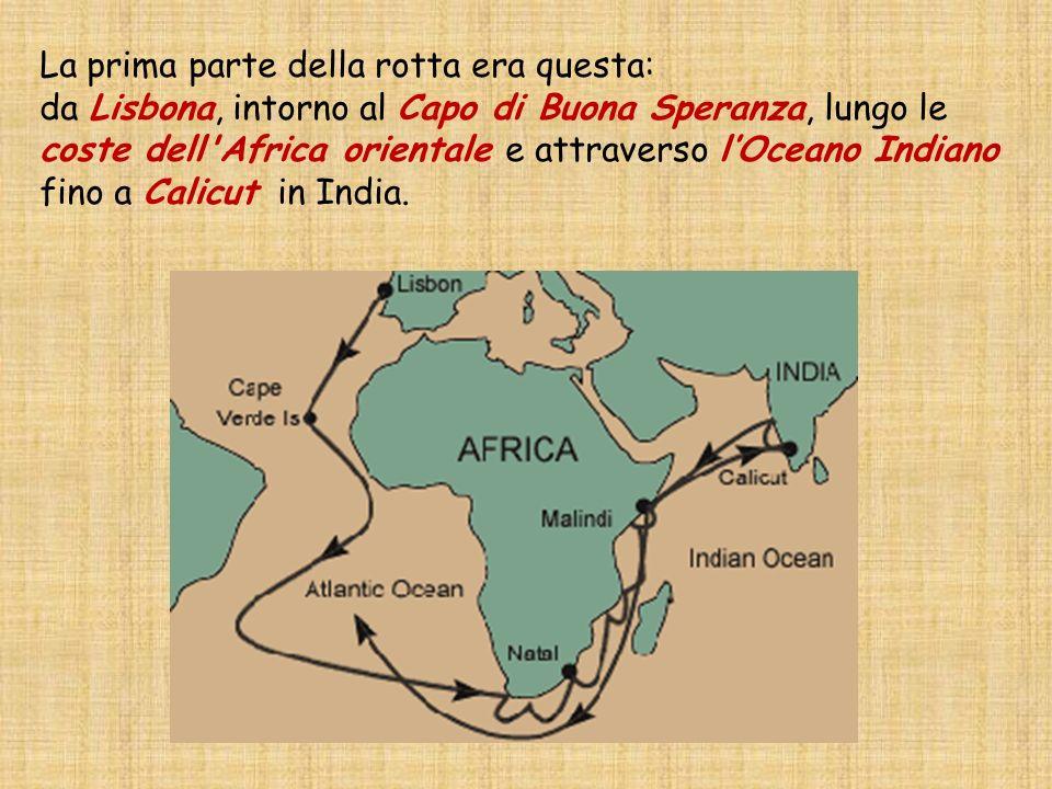 La prima parte della rotta era questa: da Lisbona, intorno al Capo di Buona Speranza, lungo le coste dell'Africa orientale e attraverso lOceano Indian