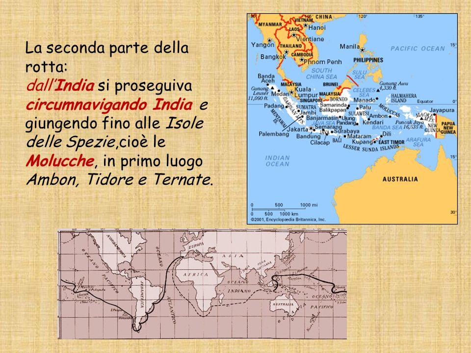 La seconda parte della rotta: dallIndia si proseguiva circumnavigando India e giungendo fino alle Isole delle Spezie,cioè le Molucche, in primo luogo