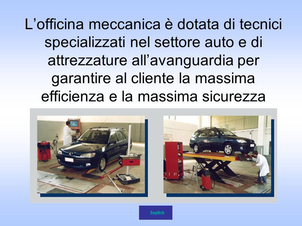 Lofficina meccanica è dotata di tecnici specializzati nel settore auto e di attrezzature allavanguardia per garantire al cliente la massima efficienza e la massima sicurezza Inglish