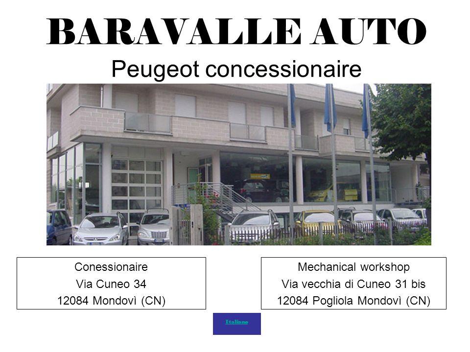 BARAVALLE AUTO Peugeot concessionaire Conessionaire Via Cuneo 34 12084 Mondovì (CN) Mechanical workshop Via vecchia di Cuneo 31 bis 12084 Pogliola Mondovì (CN) Italiano