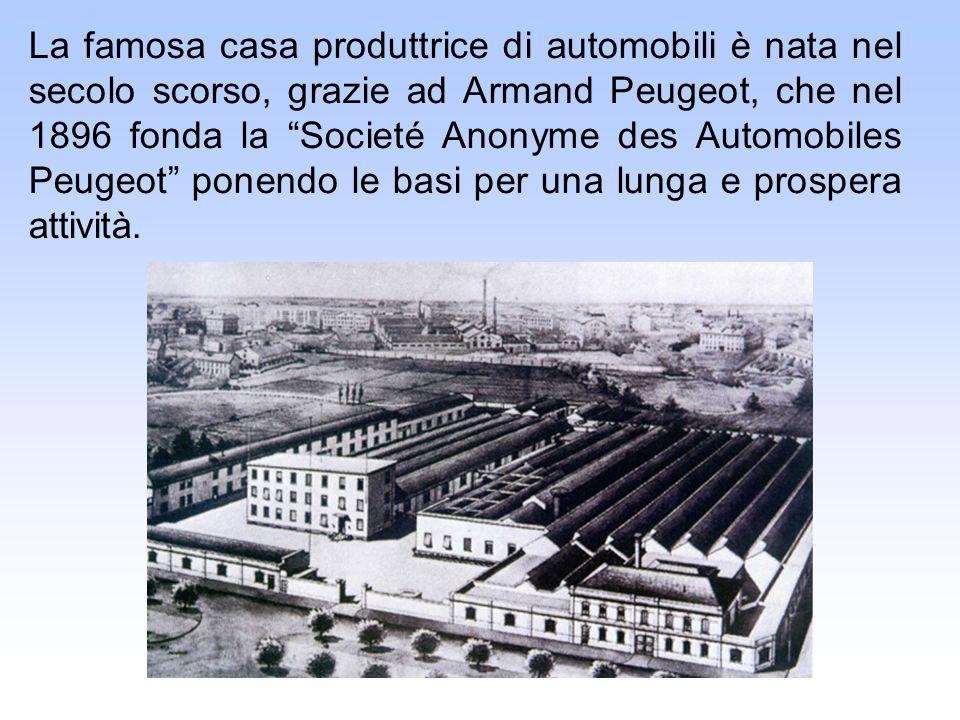 La famosa casa produttrice di automobili è nata nel secolo scorso, grazie ad Armand Peugeot, che nel 1896 fonda la Societé Anonyme des Automobiles Peu