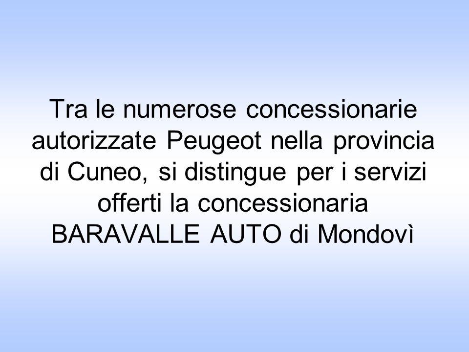 BARAVALLE AUTO concessionario Peugeot Concessionario Via Cuneo 34 12084 Mondovì (CN) Officina Via vecchia di Cuneo 31 bis 12084 Pogliola Mondovì (CN) English