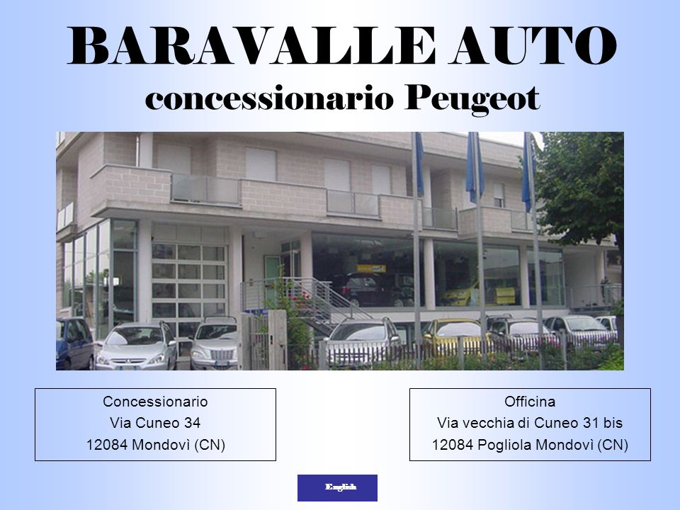 BARAVALLE AUTO concessionario Peugeot Concessionario Via Cuneo 34 12084 Mondovì (CN) Officina Via vecchia di Cuneo 31 bis 12084 Pogliola Mondovì (CN)