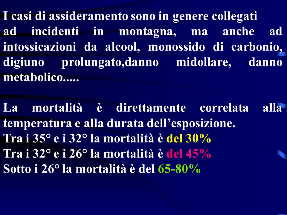 IPOTERMIA (Assideramento) E labbassamento della temperatura corporea sotto i 34° ( a volte utilizzata a scopo terapeutico); è favorita da traumi crani