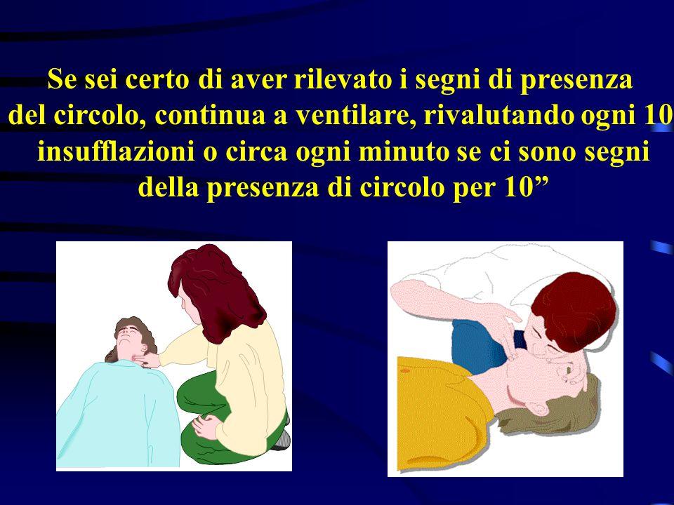 C - Circolazione Valuta se ci sono atti respiratori normali, tosse o movimenti del corpo Cerca le pulsazioni alla carotide per 10se sei addestrato