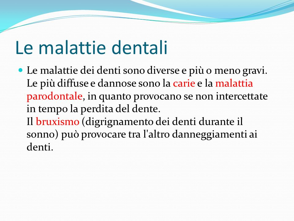 Le malattie dentali Le malattie dei denti sono diverse e più o meno gravi.