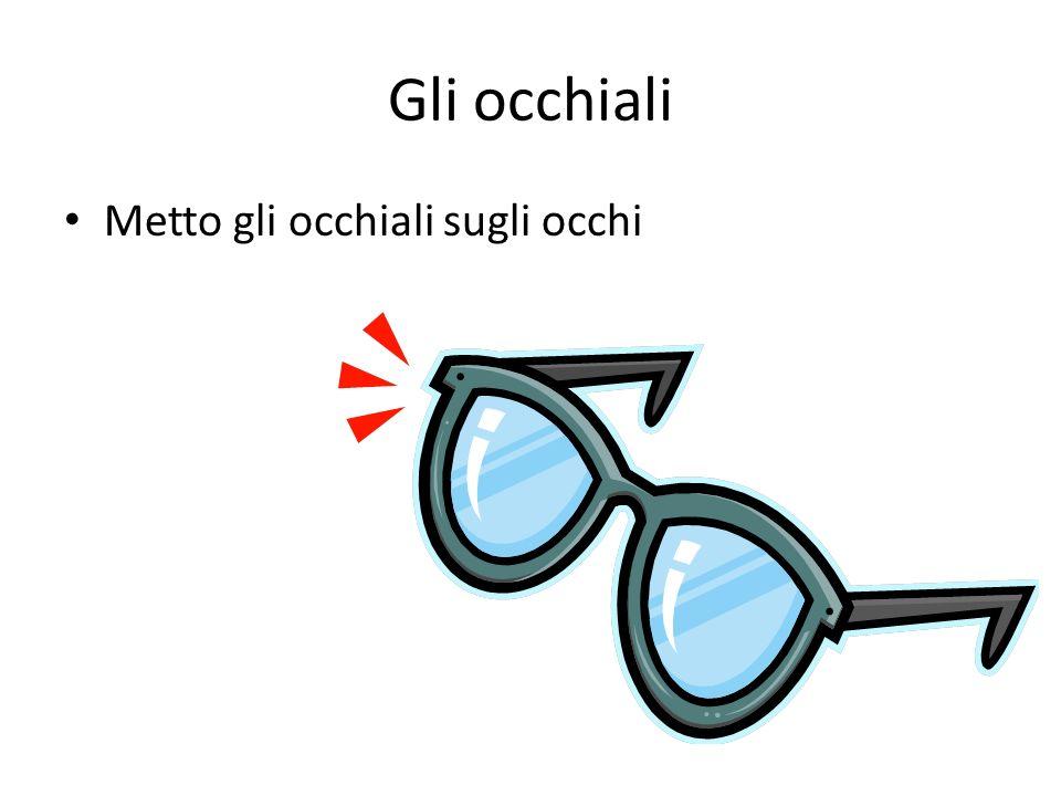 Gli occhiali Metto gli occhiali sugli occhi