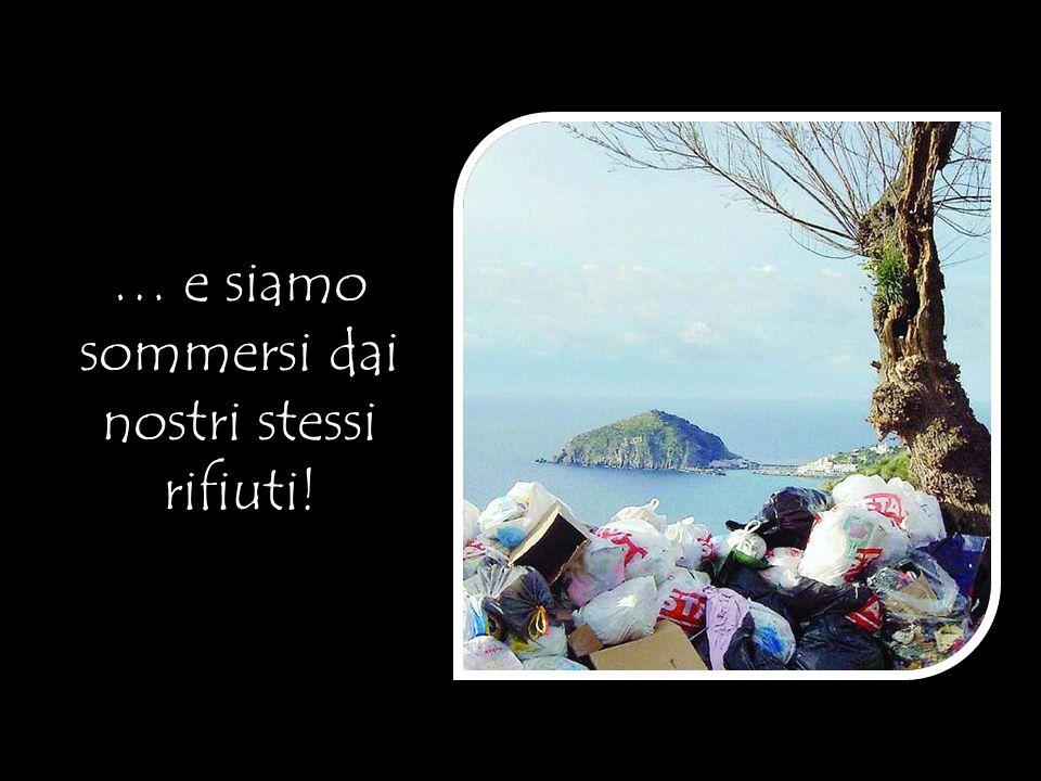 … e siamo sommersi dai nostri stessi rifiuti!