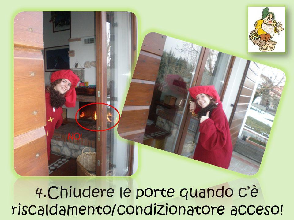 4.Chiudere le porte quando cè riscaldamento/condizionatore acceso! NO!