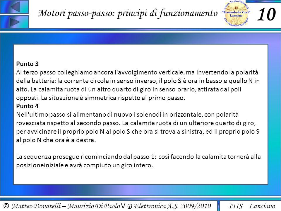 © Matteo Donatelli – Maurizio Di Paolo V B Elettronica A.S. 2009/2010 ITIS Lanciano Motori passo-passo: principi di funzionamento 10 Punto 3 Al terzo