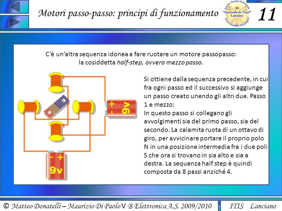 © Matteo Donatelli – Maurizio Di Paolo V B Elettronica A.S. 2009/2010 ITIS Lanciano Motori passo-passo: principi di funzionamento 11 Cè unaltra sequen