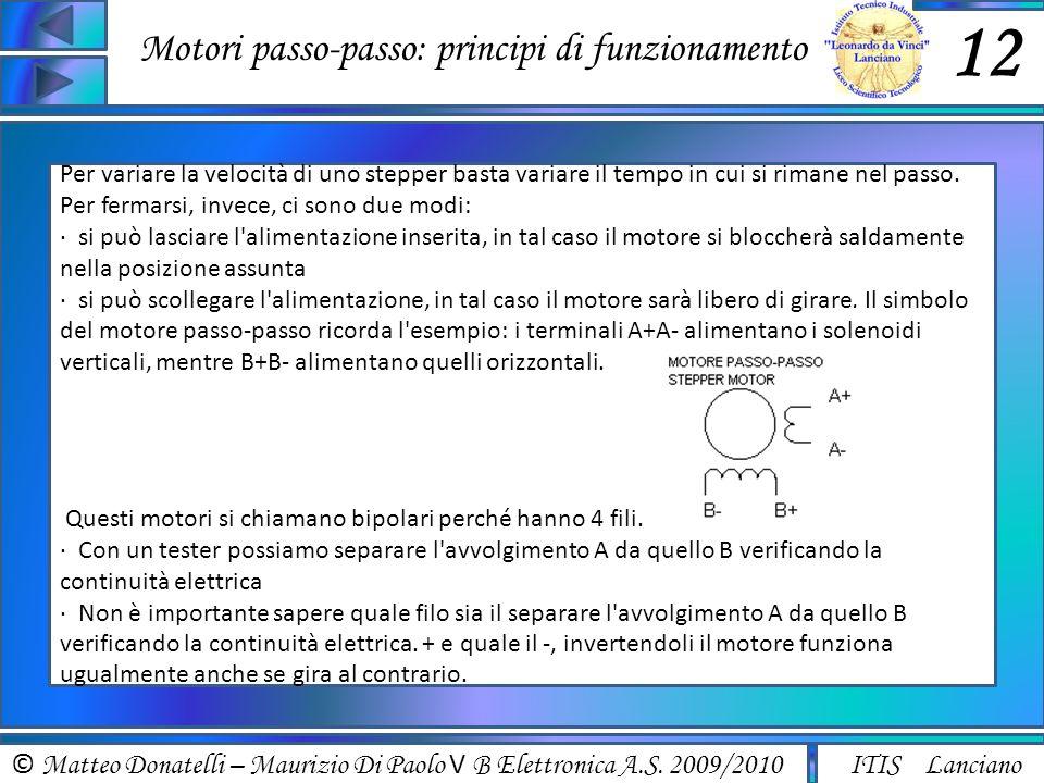 © Matteo Donatelli – Maurizio Di Paolo V B Elettronica A.S. 2009/2010 ITIS Lanciano Motori passo-passo: principi di funzionamento 12 Per variare la ve