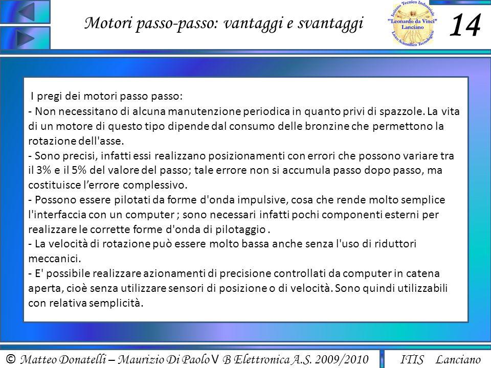 © Matteo Donatelli – Maurizio Di Paolo V B Elettronica A.S. 2009/2010 ITIS Lanciano Motori passo-passo: vantaggi e svantaggi 14 I pregi dei motori pas