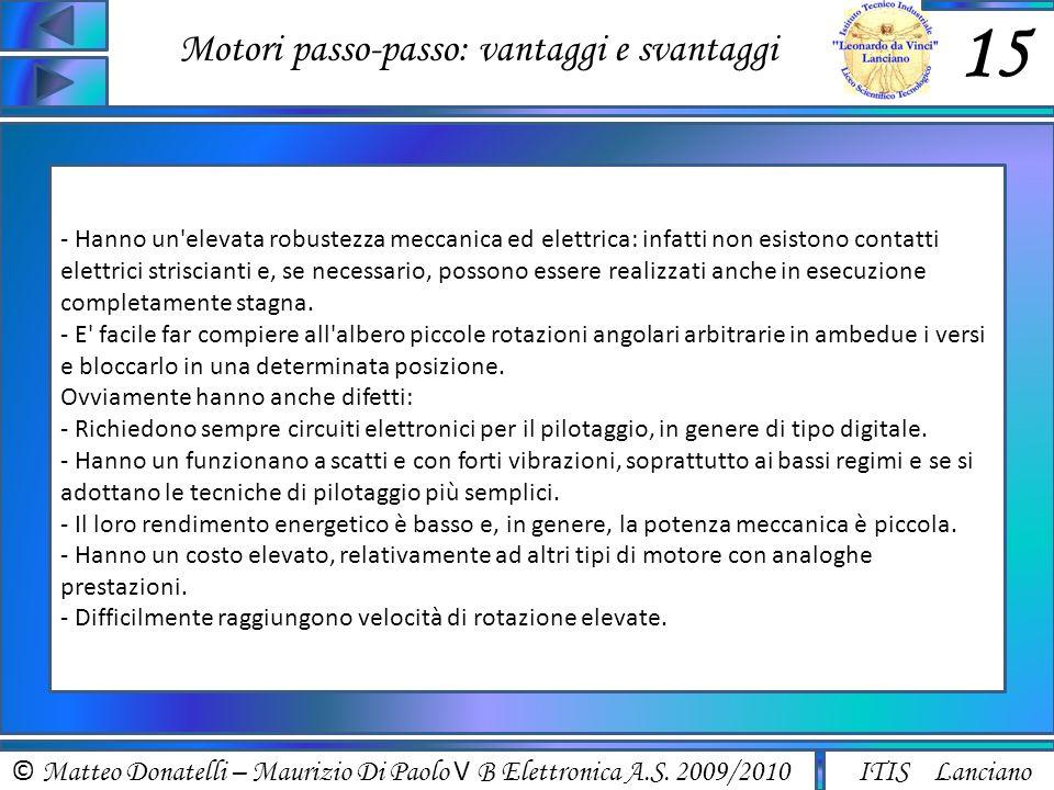© Matteo Donatelli – Maurizio Di Paolo V B Elettronica A.S. 2009/2010 ITIS Lanciano Motori passo-passo: vantaggi e svantaggi 15 - Hanno un'elevata rob