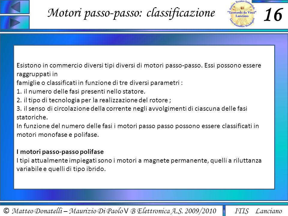 © Matteo Donatelli – Maurizio Di Paolo V B Elettronica A.S. 2009/2010 ITIS Lanciano Motori passo-passo: classificazione 16 Esistono in commercio diver