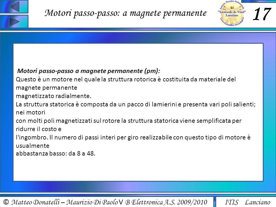 © Matteo Donatelli – Maurizio Di Paolo V B Elettronica A.S. 2009/2010 ITIS Lanciano Motori passo-passo: a magnete permanente 17 Motori passo-passo a m