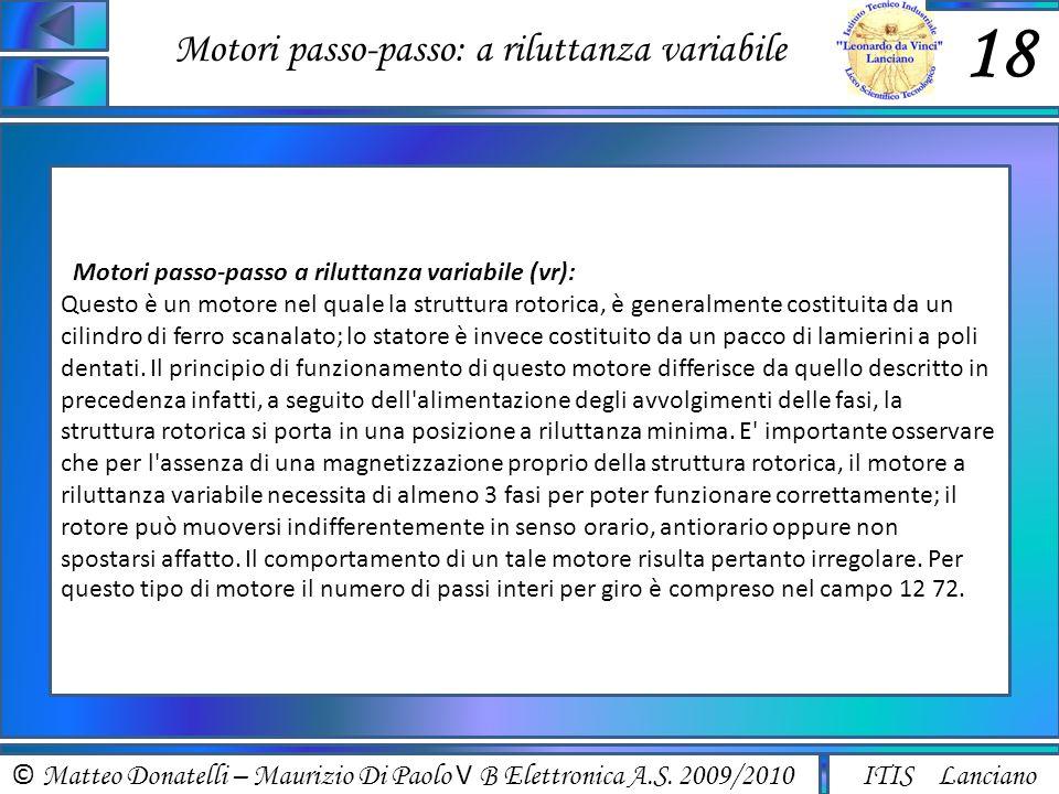 © Matteo Donatelli – Maurizio Di Paolo V B Elettronica A.S. 2009/2010 ITIS Lanciano Motori passo-passo: a riluttanza variabile 18 Motori passo-passo a