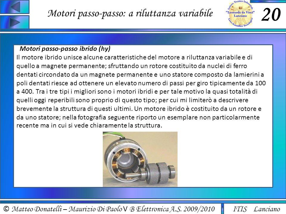 © Matteo Donatelli – Maurizio Di Paolo V B Elettronica A.S. 2009/2010 ITIS Lanciano Motori passo-passo: a riluttanza variabile 20 Motori passo-passo i