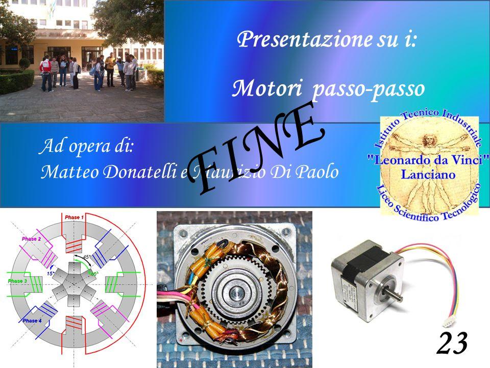 Ad opera di: Matteo Donatelli e Maurizio Di Paolo Presentazione su i: Motori passo-passo 23 FINE