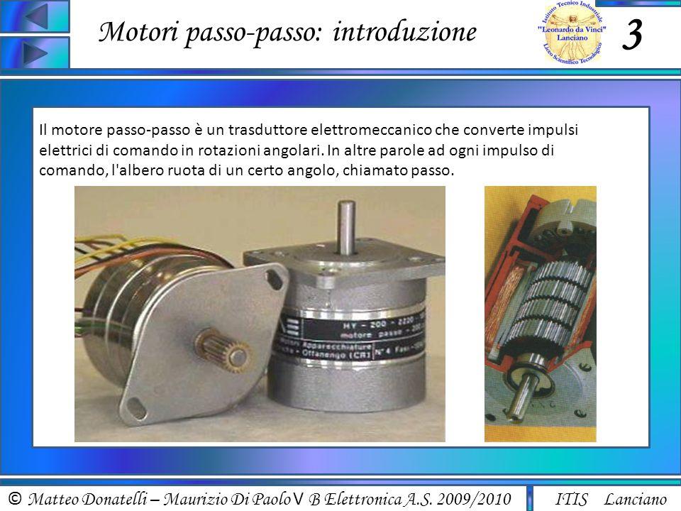 © Matteo Donatelli – Maurizio Di Paolo V B Elettronica A.S. 2009/2010 ITIS Lanciano Motori passo-passo: introduzione 3 Il motore passo-passo è un tras