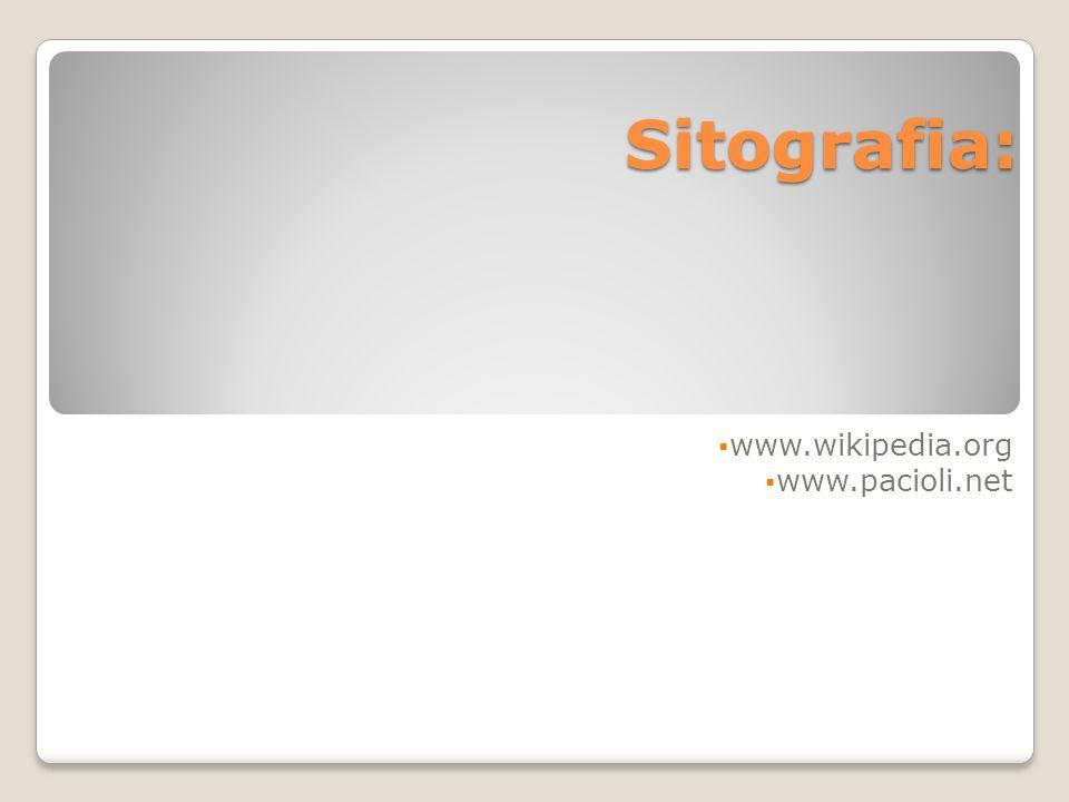 Sitografia: www.wikipedia.org www.pacioli.net