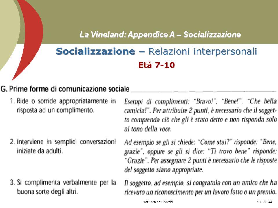 Prof. Stefano Federici La Vineland: Appendice A – Socializzazione Socializzazione – Relazioni interpersonali Età 7-10 100 di 144