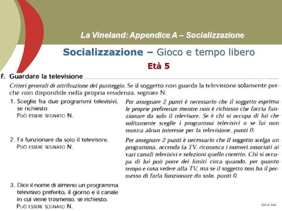 Prof. Stefano Federici La Vineland: Appendice A – Socializzazione Socializzazione – Gioco e tempo libero Età 5 104 di 144