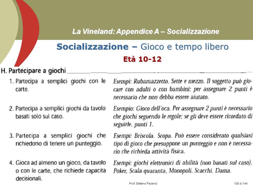 Prof. Stefano Federici La Vineland: Appendice A – Socializzazione Socializzazione – Gioco e tempo libero Età 10-12 105 di 144