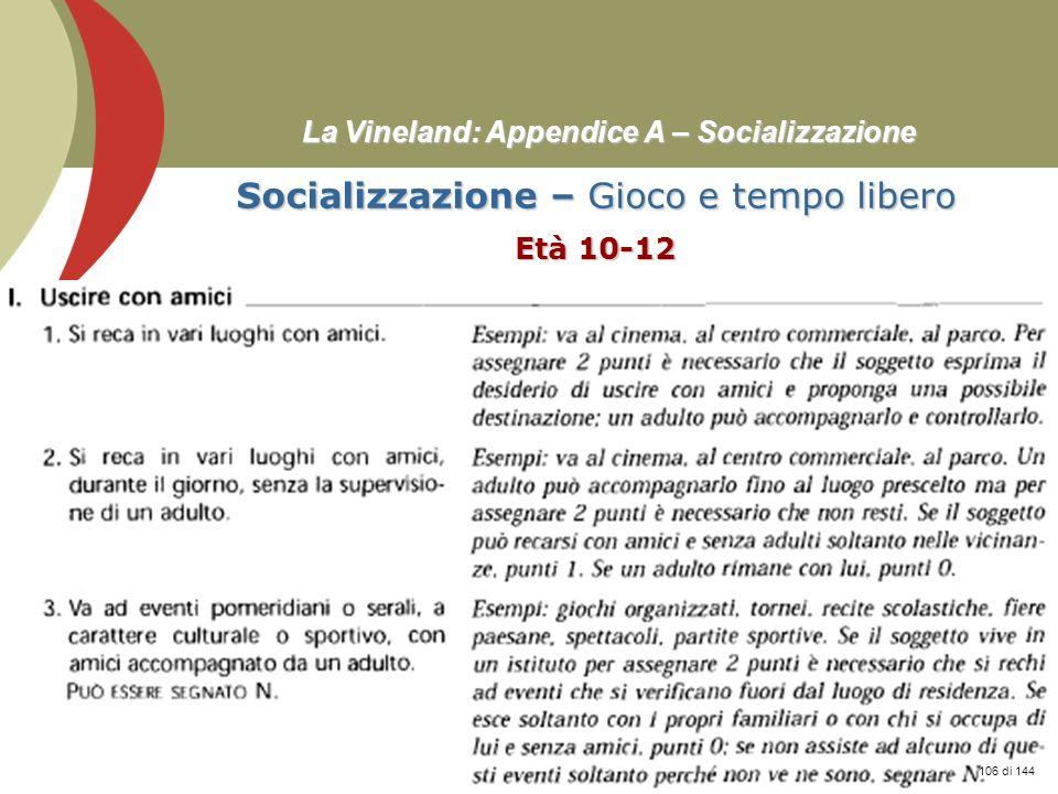 Prof. Stefano Federici La Vineland: Appendice A – Socializzazione Socializzazione – Gioco e tempo libero Età 10-12 106 di 144