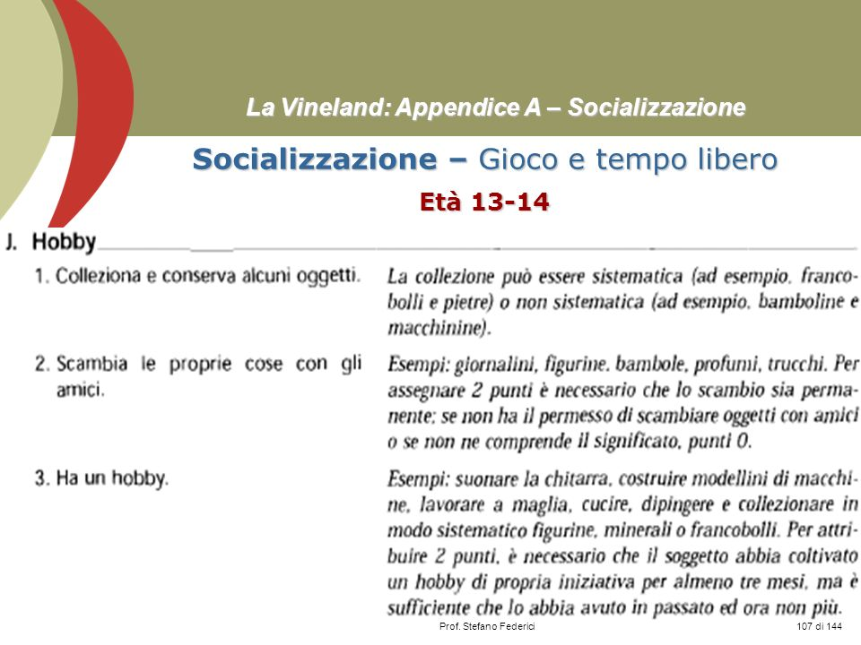 Prof. Stefano Federici La Vineland: Appendice A – Socializzazione Socializzazione – Gioco e tempo libero Età 13-14 107 di 144