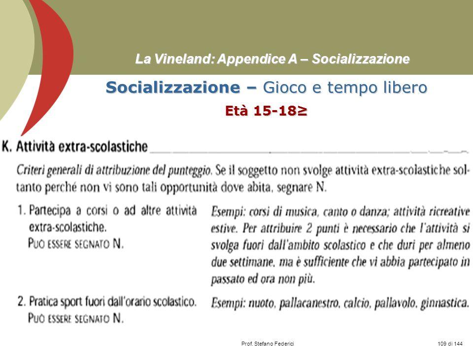 Prof. Stefano Federici La Vineland: Appendice A – Socializzazione Socializzazione – Gioco e tempo libero Età 15-18 109 di 144