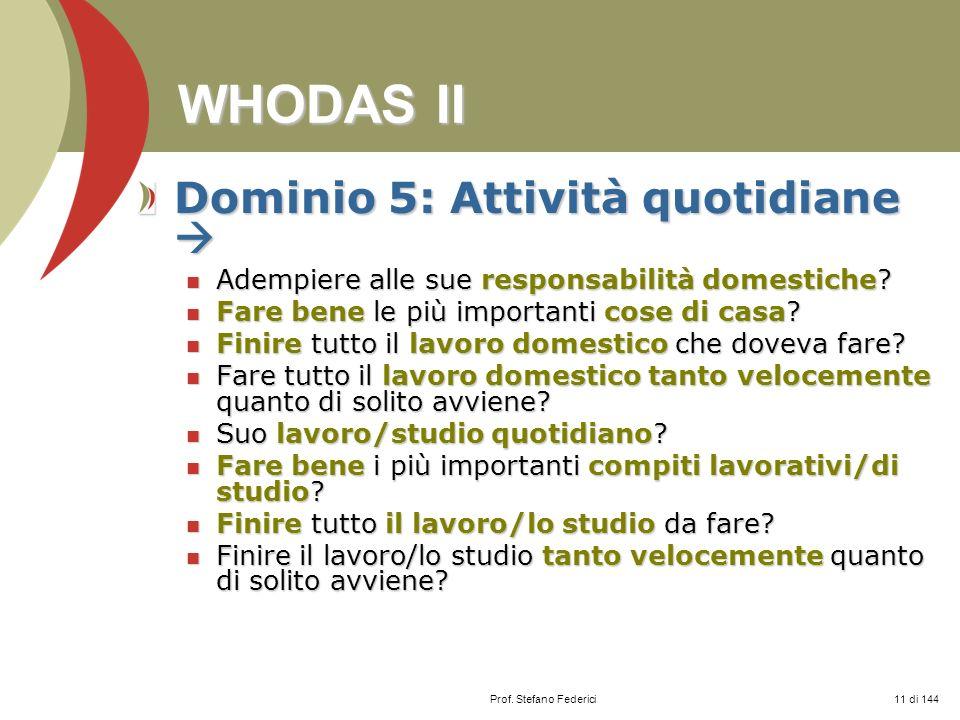 Prof. Stefano Federici WHODAS II Dominio 5: Attività quotidiane Dominio 5: Attività quotidiane Adempiere alle sue responsabilità domestiche? Adempiere