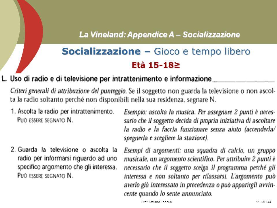 Prof. Stefano Federici La Vineland: Appendice A – Socializzazione Socializzazione – Gioco e tempo libero Età 15-18 110 di 144