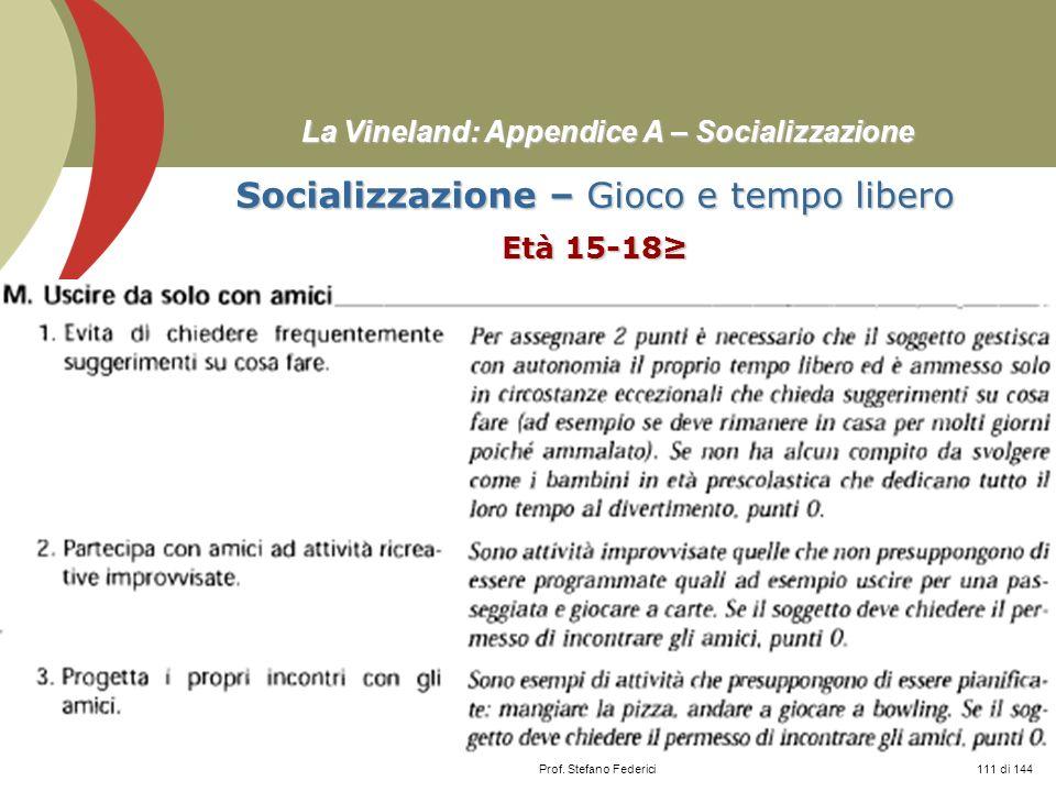 Prof. Stefano Federici La Vineland: Appendice A – Socializzazione Socializzazione – Gioco e tempo libero Età 15-18 111 di 144